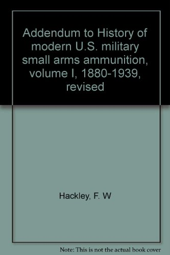 Addendum to History of modern U.S. military small arms ammunition, volume I, 1880-1939, revised