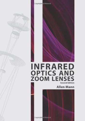 Infrared Optics And Zoom Lenses, Second Edition (Spie Tutorial Text Vol. Tt83) (Tutorial Texts In Optical Engineering)