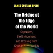 The Bridge at the End of the World: Capitalism, the Environment, and Crossing from Crisis to Sustainability | [James Gustave Speth]