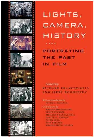 Lights, Camera, History: Portraying the Past in Film (Walter Prescott Webb Memorial Lectures, published for the University of Texas at)