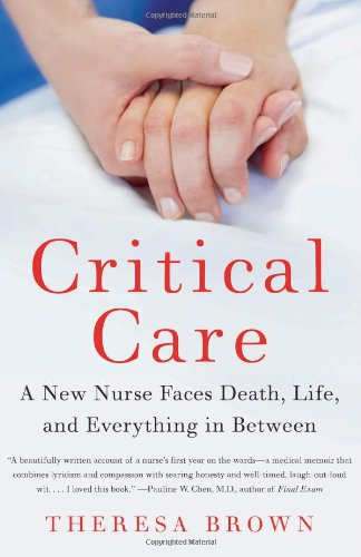 Critical Care: A New Nurse Faces Death, Life, and...