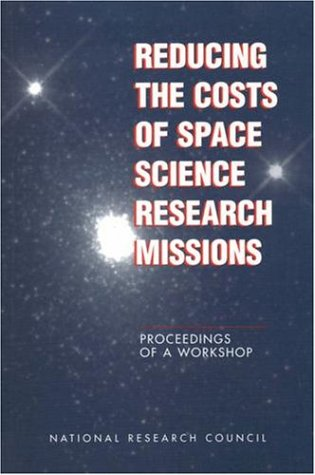 Reducing the Costs of Space Science Research Missions: Proceedings of a Workshop (The compass series)