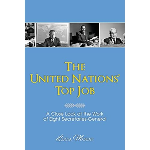 The United Nations' Top Job: A Close Look at the Work of Eight Secretaries General - The United Nations' Top Job: A Close Look at the Work of Eight Secretaries General [Lucia Mouat] on Amazon.com. *FREE* shipping on qualifying offers. Despite limited legal power, the job of the United Nations secretary-general has evolved into that of an often-effective global leader and mediator. When the Security Council is blocked - and sometimes even when it isn't - the UN's top official has played a key role in resolving international disputes. This book looks at the varied ways that the eight secretaries-general -- from risk-takers to cautious conservatives - have used their position to pursue the common goal of a more peaceful world.