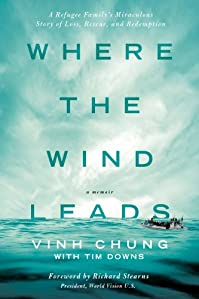 Where The Wind Leads: A Refugee Family's Miraculous Story Of Loss, Rescue, And Redemption by Dr. Vinh Chung ebook deal