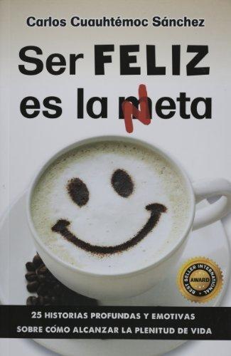 , by Carlos Cuauhtemoc Sanchez Ser Feliz es la Meta, Basta de mal humor (Spanish Edition) [Paperback]From Selecatas Diamentes