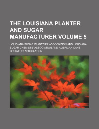 The Louisiana planter and sugar manufacturer Volume 5