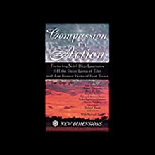 Compassion in Action Speech by His Holiness the Dalai Lama of Tibet, Jose Ramos-Horta, Michael Toms Narrated by Michael Toms