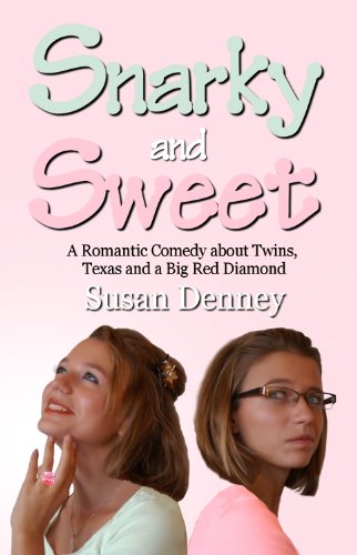 Snarky and Sweet: A Romantic Comedy about Twins, Texas and a Big Red Diamond