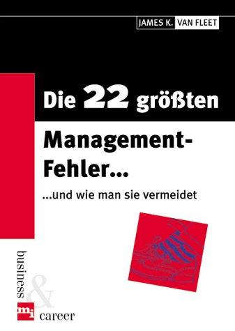mi-Wirtschaftsbuch Die 22 größten Management-Fehler . . .