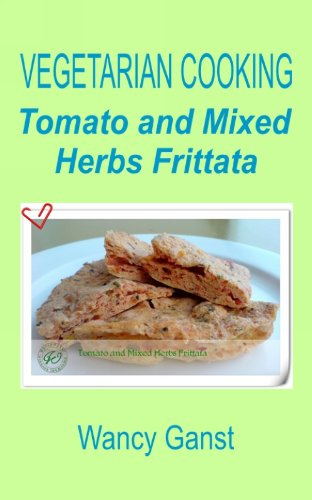 Vegetarian Cooking: Tomato And Mixed Herbs Frittata (Vegetarian Cooking - Vegetables With Dairy Product, Egg Or Honey Book 69) front-363754