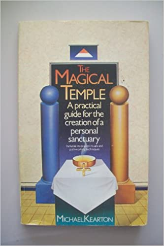The Magic Temple: Practice Guide for the Creation of a Personal Sanctuary, Kearton, Michael