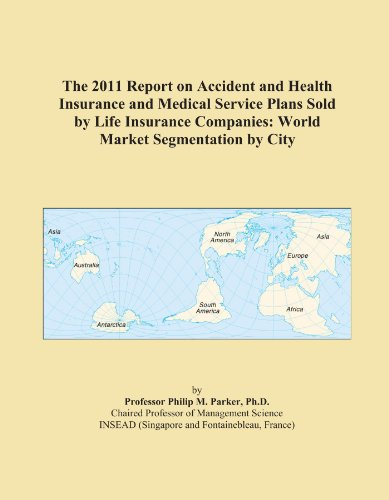 The+2011+Report+on+Accident+and+Health+Insurance+and+Medical+Service+Plans+Sold+by+Life+Insurance+Companies%3A+World+Market+Segmentation+by+City