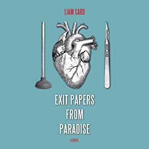 Exit Papers from Paradise: A Novel | [Liam Card]