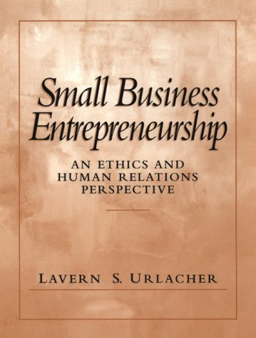 Small Business Entrepreneurship: An Ethics and Human Relations Perspective