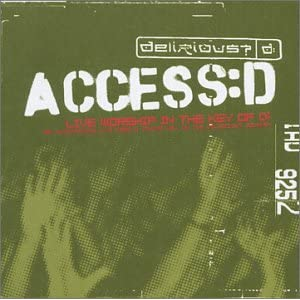 Delirious ACCESS D - Live Worship in the Key of D - Disc 1 2003