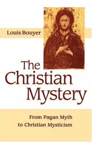 The Christian Mystery: From Pagan Myth to Christian Mysticism, LOUIS BOUYER