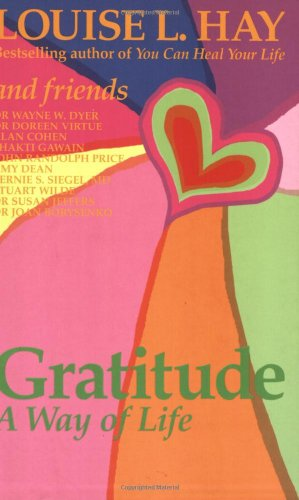 Gratitude  A Way of Life, Lousie L. Hay; Louise L. Hay