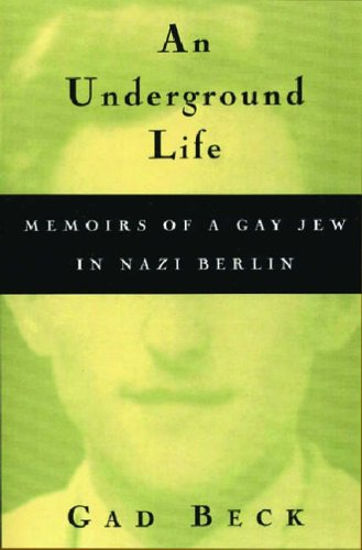 Underground Life: Memoirs of a Gay Jew in Nazi Berlin (Living Out: Gay and Lesbian Autobiographies)