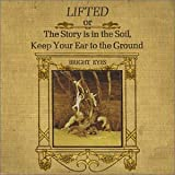 Lifted Or the Story Is the Soil: Keep Your Ear to