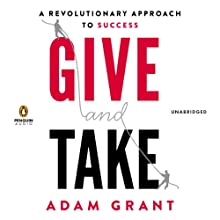 Give and Take: A Revolutionary Approach to Success | Livre audio Auteur(s) : Adam M. Grant, Ph.D. Narrateur(s) : Brian Keith Lewis