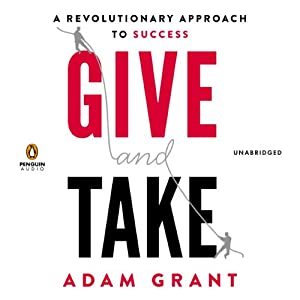 Give and Take: A Revolutionary Approach to Success | [Adam M. Grant, Ph.D.]