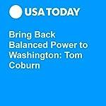 Bring Back Balanced Power to Washington: Tom Coburn   Tom Coburn