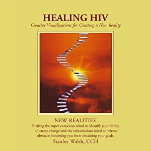 New Realities: Healing HIV | [Stanley Walsh, Patricia Walsh]