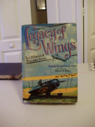 Legacy of Wings: The Story of Harold F. Pitcairn, Frank Smith
