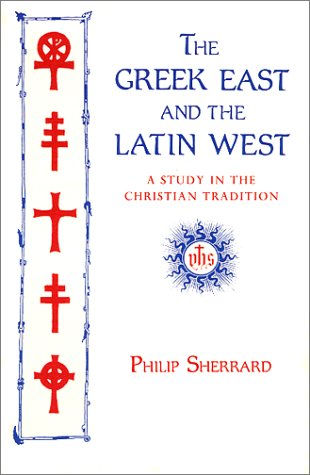 The Greek East and the Latin West: A Study in Christian Tradition, PHILIP SHERRARD