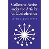 Collective Action under the Articles of Confederation ~ Keith L. Dougherty