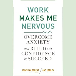 Work Makes Me Nervous: Overcome Anxiety and Build the Confidence to Succeed Audiobook