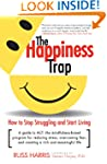 The Happiness Trap: How to Stop Strug...