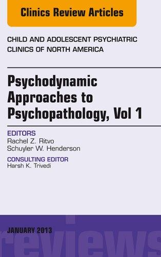 Schuyler W. Henderson  Rachel Z Ritvo - Psychodynamic Approaches to Psychopathology, vol 1, An Issue of Child and Adolescent Psychiatric Clinics of North America,