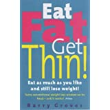 Eat Fat Get Thin: Eat As Much As You Like And Still Lose Weight!by Barry Groves
