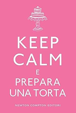 Keep calm e prepara una torta (eNewton Manuali e Guide) (Italian