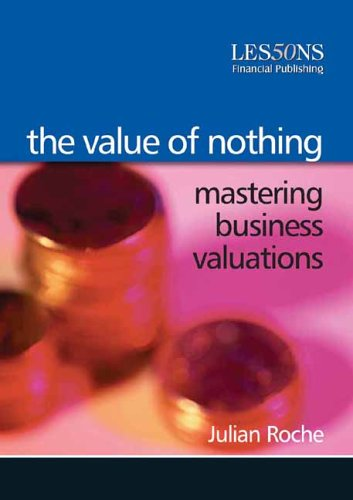 The Value of Nothing: Mastering Business Valuations (Alternative Investment Valuation compare prices)