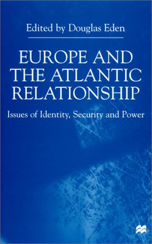 Europe and the Atlantic Relationship: Issues of Identity, Security and Power ****************