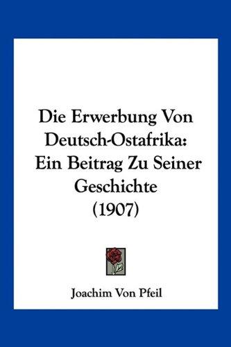 Die Erwerbung Von Deutsch-Ostafrika: Ein Beitrag Zu Seiner Geschichte (1907)