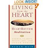Living from the Heart: Heart Rhythm Meditation for Energy, Clarity, Peace, Joy, and Inner Power