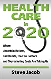 img - for Health Care in 2020: Where Uncertain Reform, Bad Habits, Too Few Doctors and Skyrocketing Costs Are Taking Us book / textbook / text book