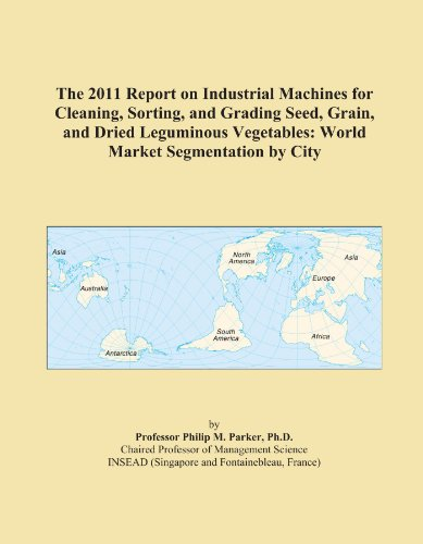 The 2011 Report on Industrial Machines for Cleaning, Sorting, and Grading Seed, Grain, and Dried Leguminous Vegetables: World Market Segmentation by City