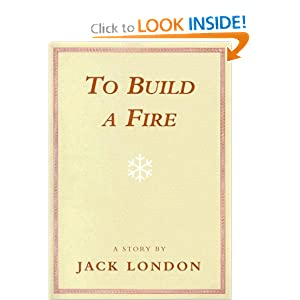 an analysis of the book to build a fire by jack london An analysis of jack london's to build a fire charles e may, author of the article  to build a fire': physical fiction and metaphysical critics was giving his.