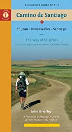A Pilgrim's Guide to the Camino de Santiago: St. Jean * Roncesvalles * Santiago (Camino Guides 9th Edition)