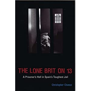 The Lone Brit on 13: A Prisoner's Hell in Spain's Toughest Jail Christopher Chance