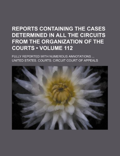 Reports Containing the Cases Determined in All the Circuits From the Organization of the Courts (Volume 112 ); Fully Reported With Numerous Annotations