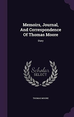 Memoirs, Journal, And Correspondence Of Thomas Moore: Diary