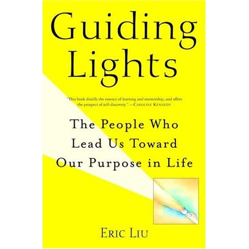 Guiding Lights: The People Who Lead Us Toward Our Purpose in Life, Liu, Eric