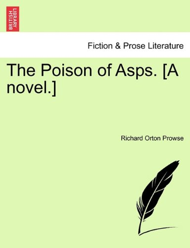 The Poison of Asps. [A novel.]