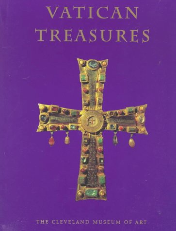 Vatican Treasures: Early Christian, Renaissance, and Baroque Art from the Papal Collections : An Exhibition in Honor of the Sesquicentenary of the Diocese of Cleveland, Robert P. Bergman, Diane Degrazia, Stephen N. Fliegel, Catholic Church Diocese of Cleveland (Ohio)