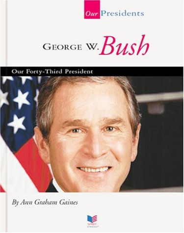 George W. Bush: Our Forty-Third President (Spirit of America: Our Presidents)